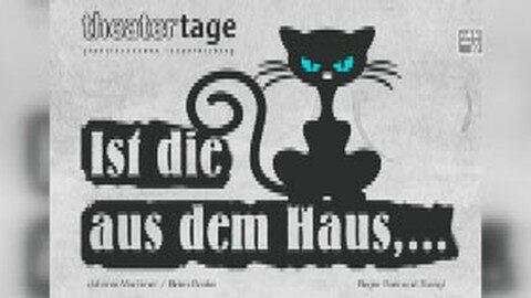 """Ankündigung Theater """"Ist die Katze aus dem Haus"""""""